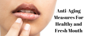 Anti Aging Measures For Healthy and Fresh Mouth
